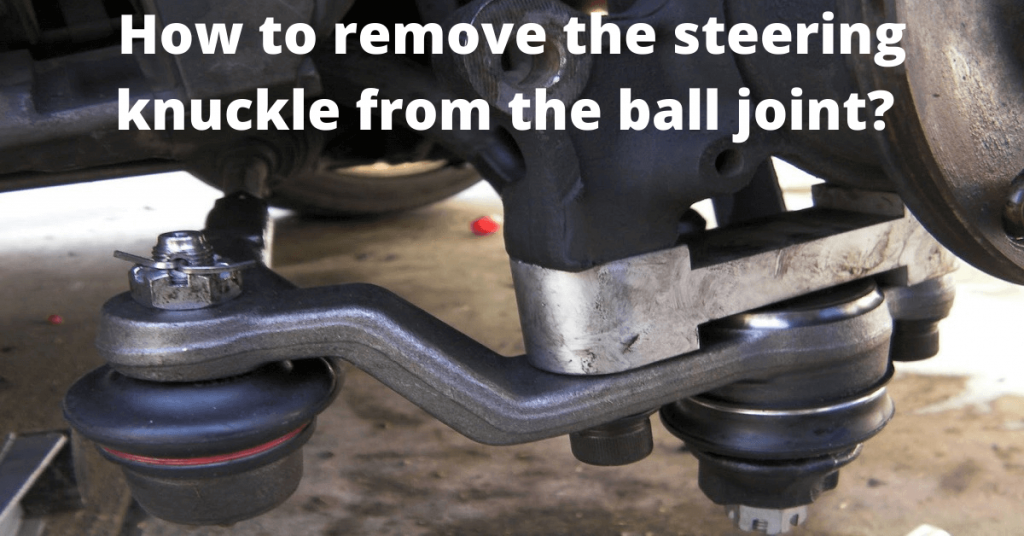removing ball joints from steering knuckle