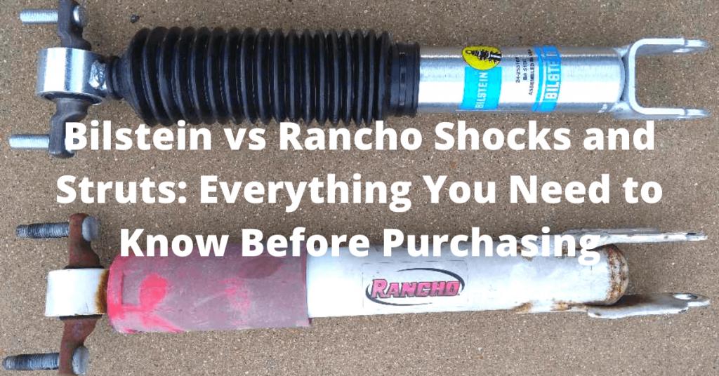 Bilstein vs Rancho shocks and struts
